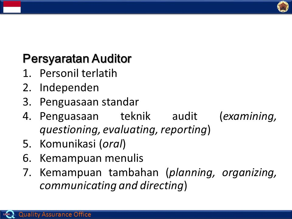 Persyaratan Auditor Personil terlatih. Independen. Penguasaan standar. Penguasaan teknik audit (examining, questioning, evaluating, reporting)
