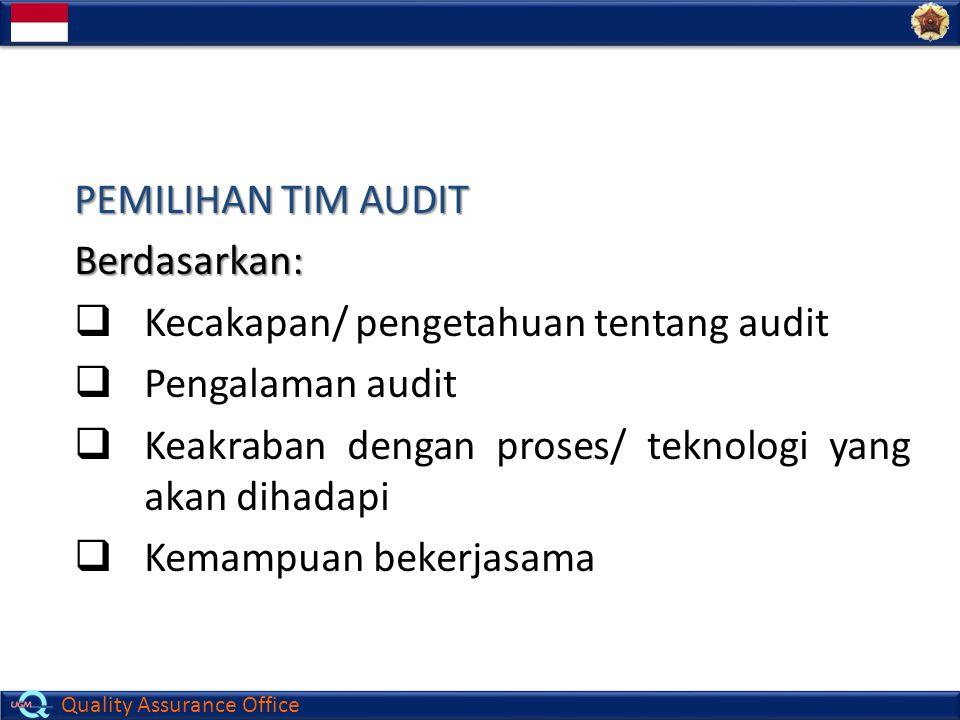 PEMILIHAN TIM AUDIT Berdasarkan: Kecakapan/ pengetahuan tentang audit. Pengalaman audit. Keakraban dengan proses/ teknologi yang akan dihadapi.