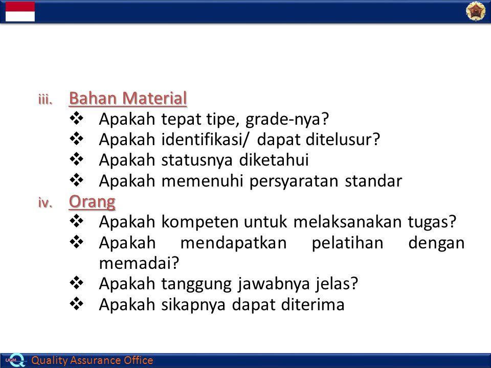 Bahan Material Apakah tepat tipe, grade-nya Apakah identifikasi/ dapat ditelusur Apakah statusnya diketahui.