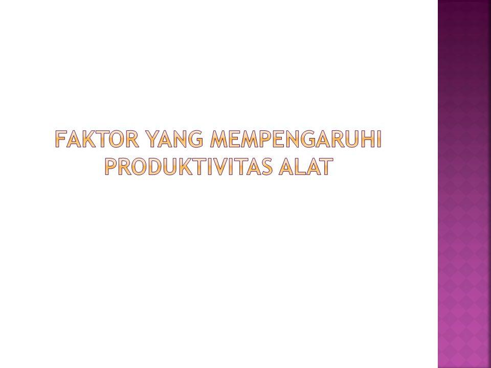 Faktor yang Mempengaruhi Produktivitas Alat