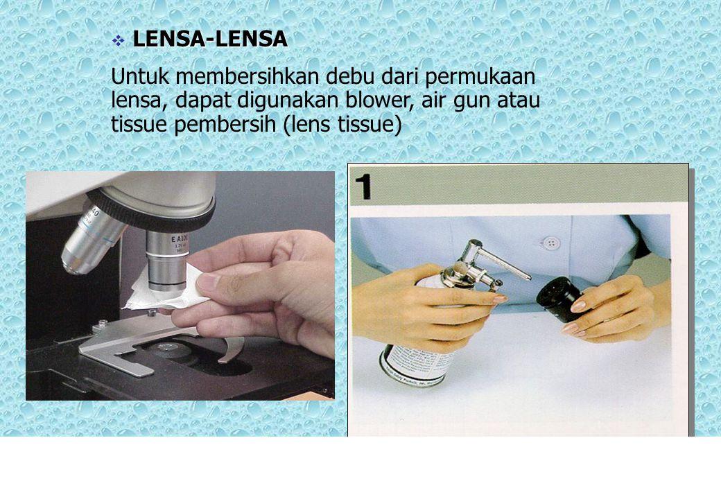LENSA-LENSA Untuk membersihkan debu dari permukaan lensa, dapat digunakan blower, air gun atau tissue pembersih (lens tissue)