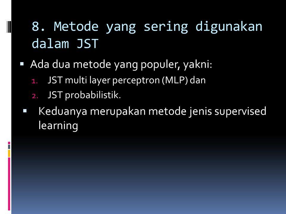8. Metode yang sering digunakan dalam JST