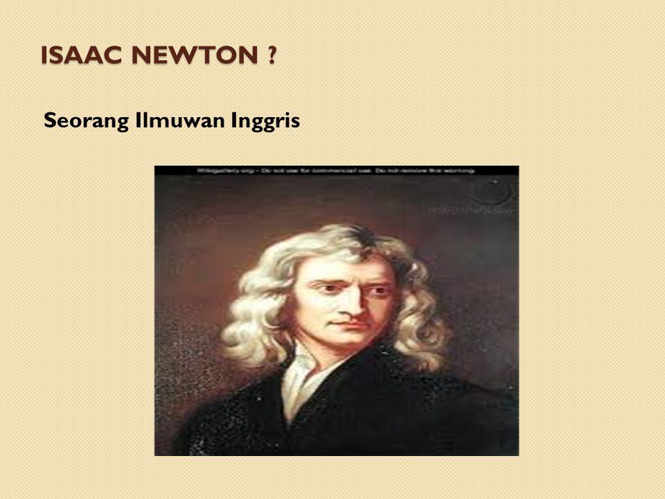 Isaac newton Seorang Ilmuwan Inggris