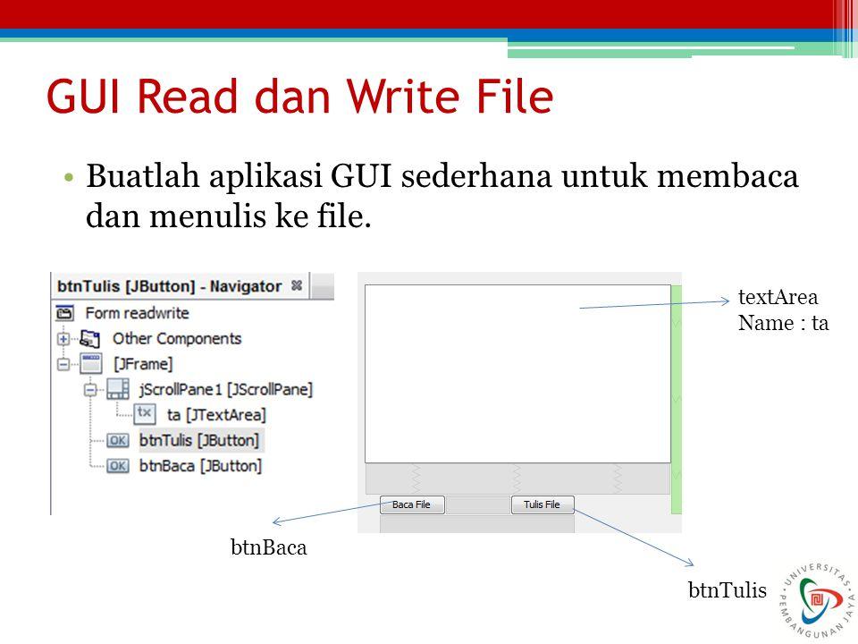 GUI Read dan Write File Buatlah aplikasi GUI sederhana untuk membaca dan menulis ke file. textArea.