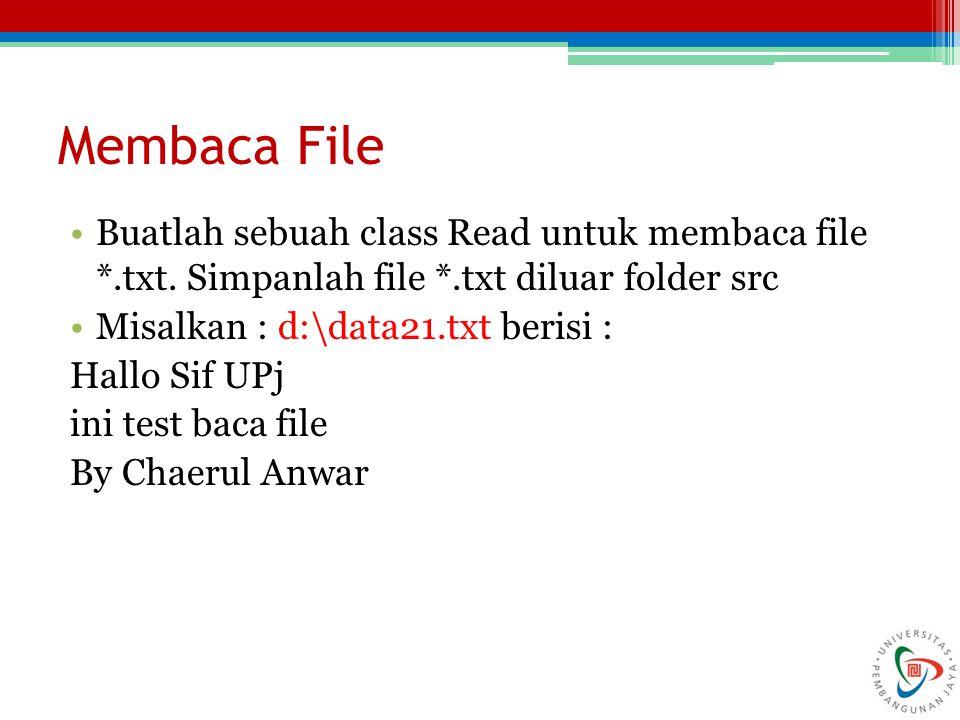 Membaca File Buatlah sebuah class Read untuk membaca file *.txt. Simpanlah file *.txt diluar folder src.
