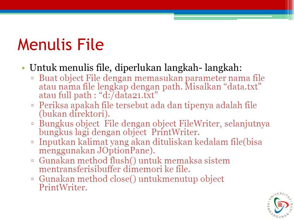 Menulis File Untuk menulis file, diperlukan langkah- langkah: