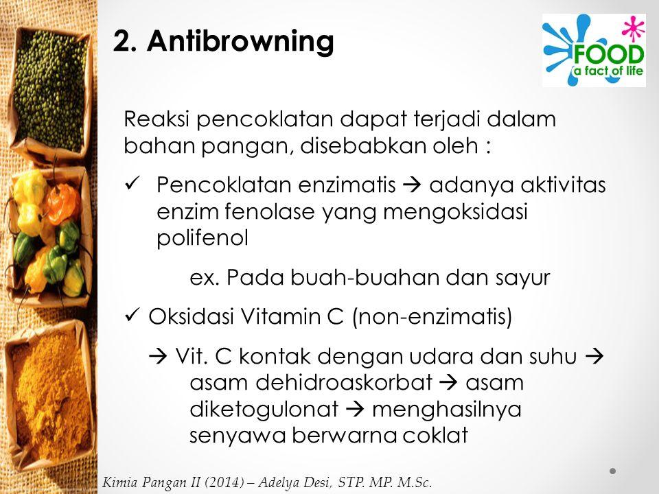 2. Antibrowning Reaksi pencoklatan dapat terjadi dalam bahan pangan, disebabkan oleh :