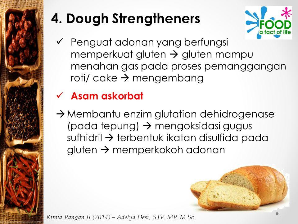 4. Dough Strengtheners Penguat adonan yang berfungsi memperkuat gluten  gluten mampu menahan gas pada proses pemanggangan roti/ cake  mengembang.