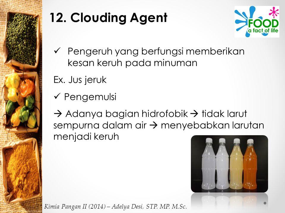12. Clouding Agent Pengeruh yang berfungsi memberikan kesan keruh pada minuman. Ex. Jus jeruk. Pengemulsi.