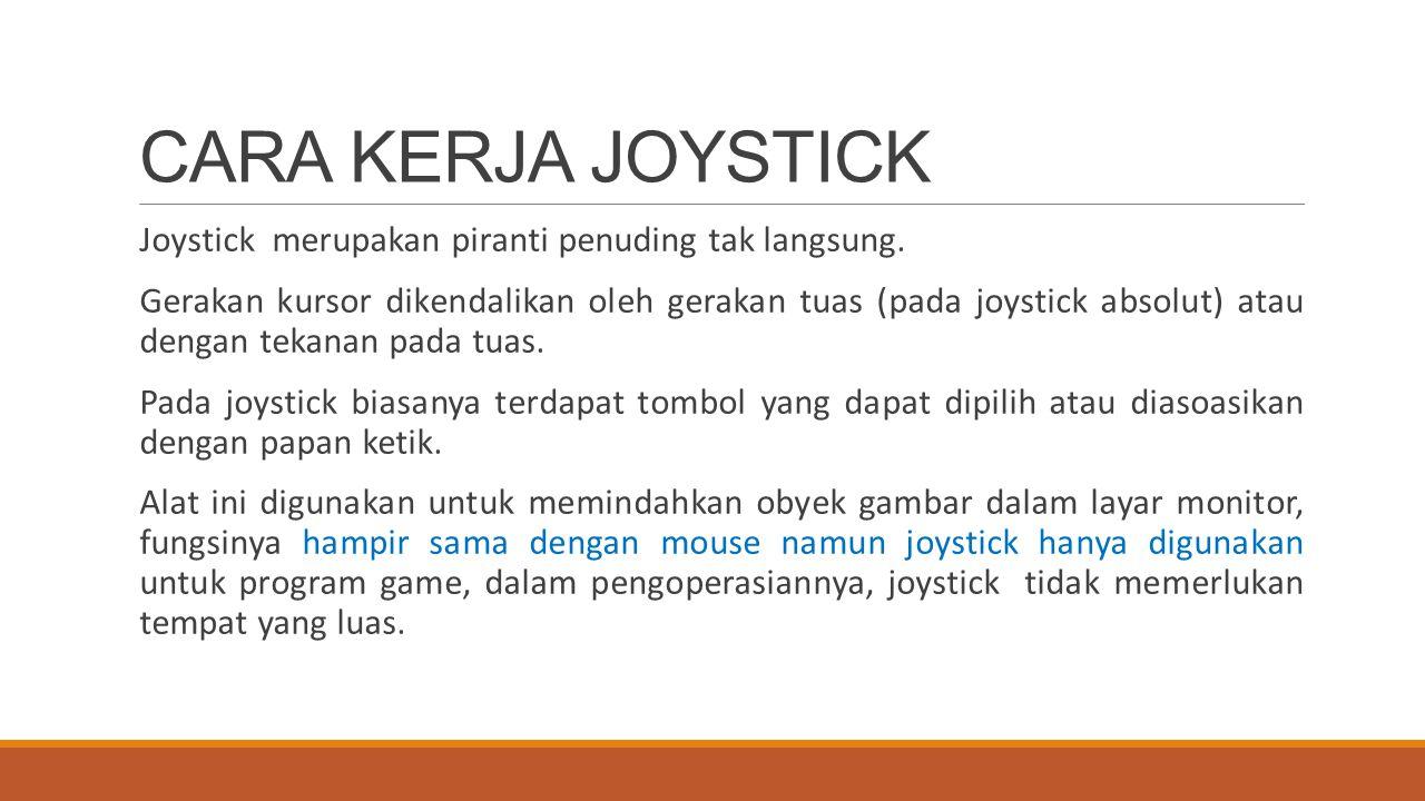 CARA KERJA JOYSTICK Joystick merupakan piranti penuding tak langsung.