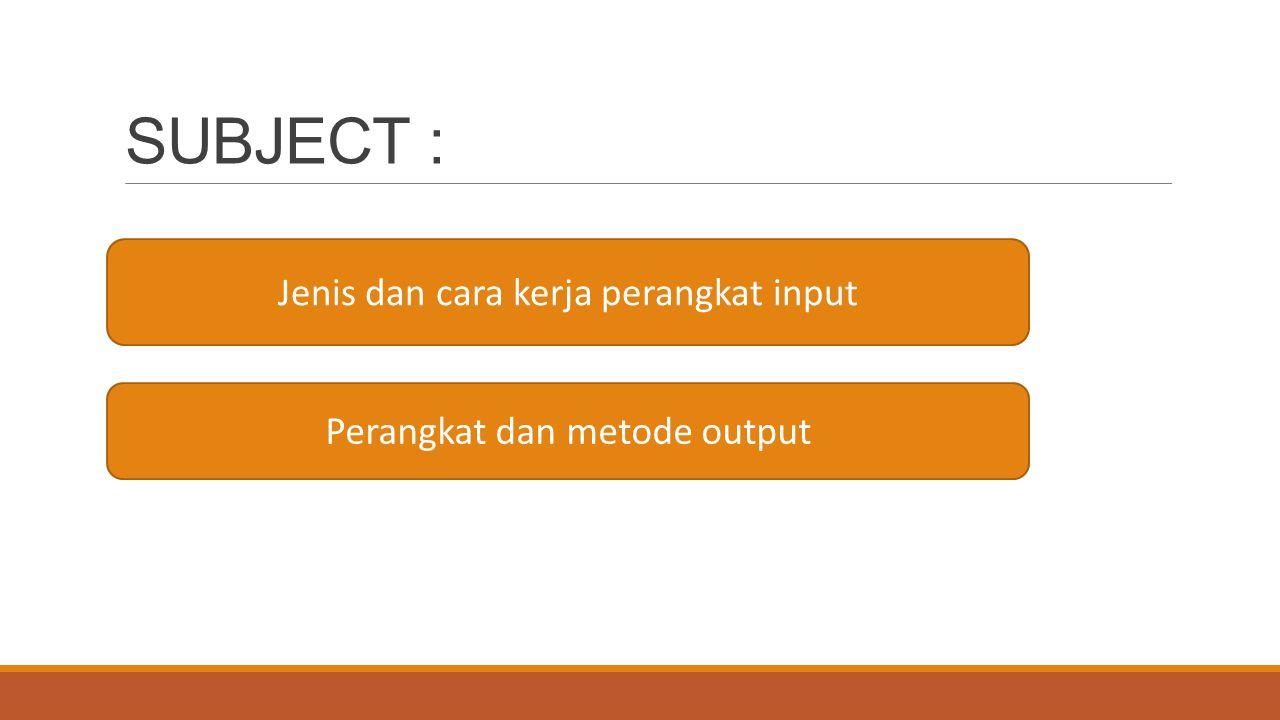 SUBJECT : Jenis dan cara kerja perangkat input