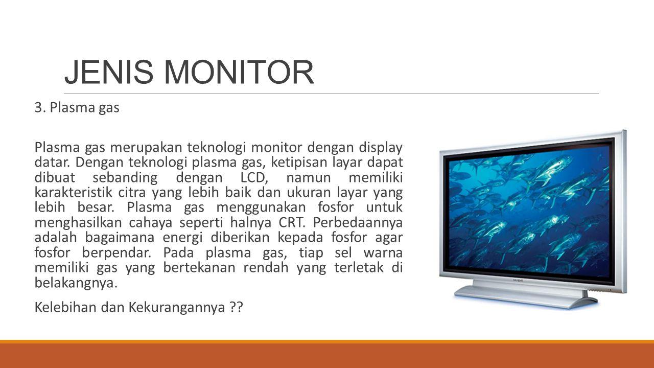 JENIS MONITOR 3. Plasma gas