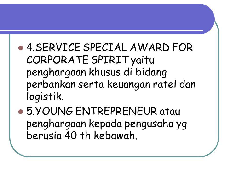 4.SERVICE SPECIAL AWARD FOR CORPORATE SPIRIT yaitu penghargaan khusus di bidang perbankan serta keuangan ratel dan logistik.