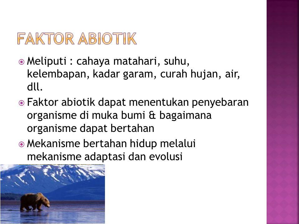 Faktor Abiotik Meliputi : cahaya matahari, suhu, kelembapan, kadar garam, curah hujan, air, dll.