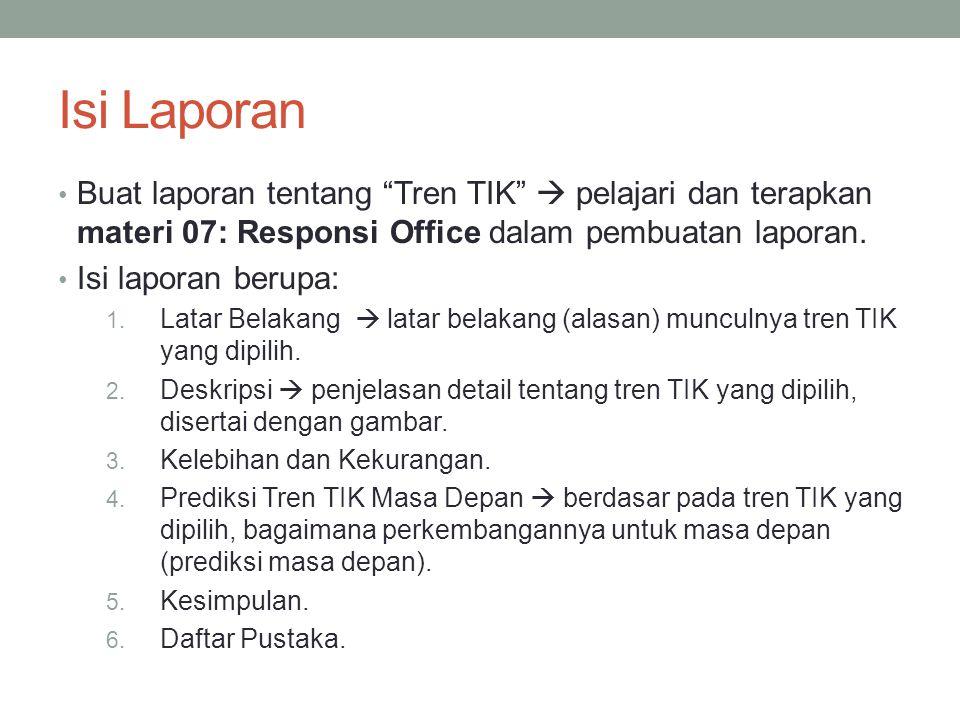 Isi Laporan Buat laporan tentang Tren TIK  pelajari dan terapkan materi 07: Responsi Office dalam pembuatan laporan.