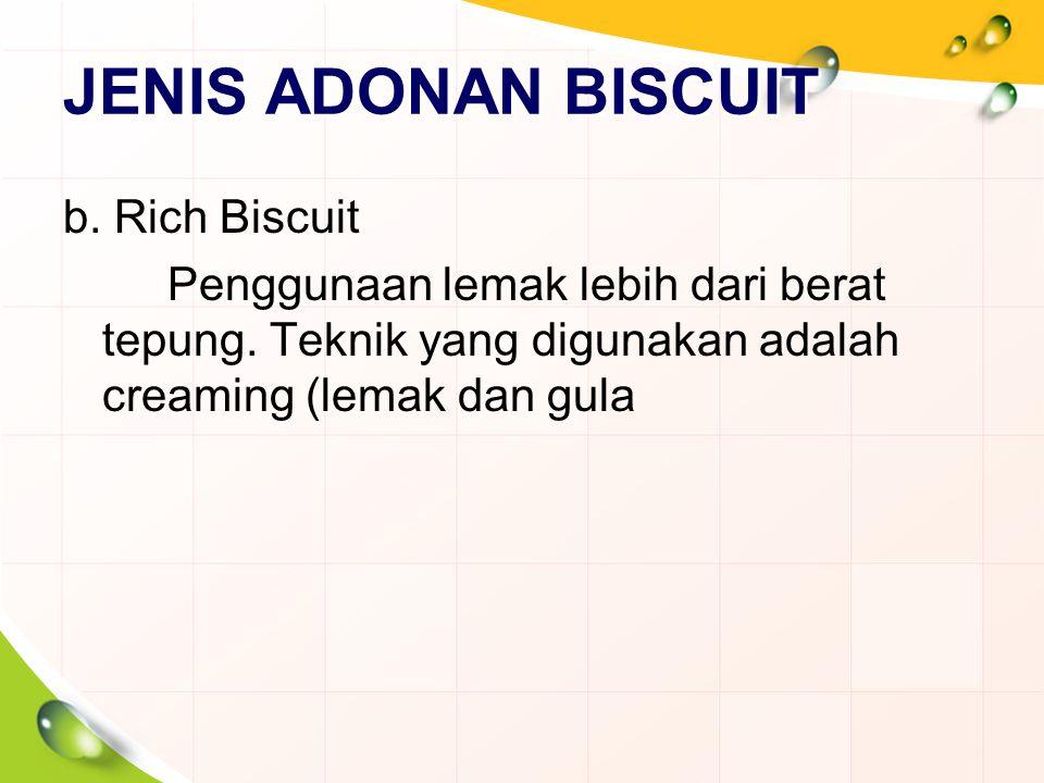 JENIS ADONAN BISCUIT b. Rich Biscuit Penggunaan lemak lebih dari berat tepung.