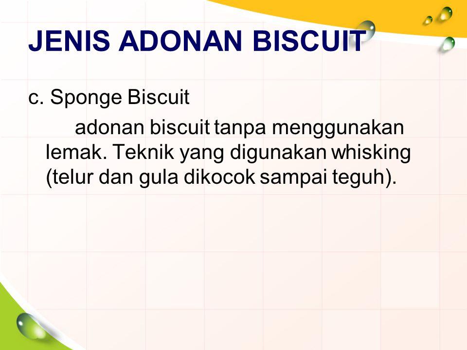 JENIS ADONAN BISCUIT c. Sponge Biscuit adonan biscuit tanpa menggunakan lemak.