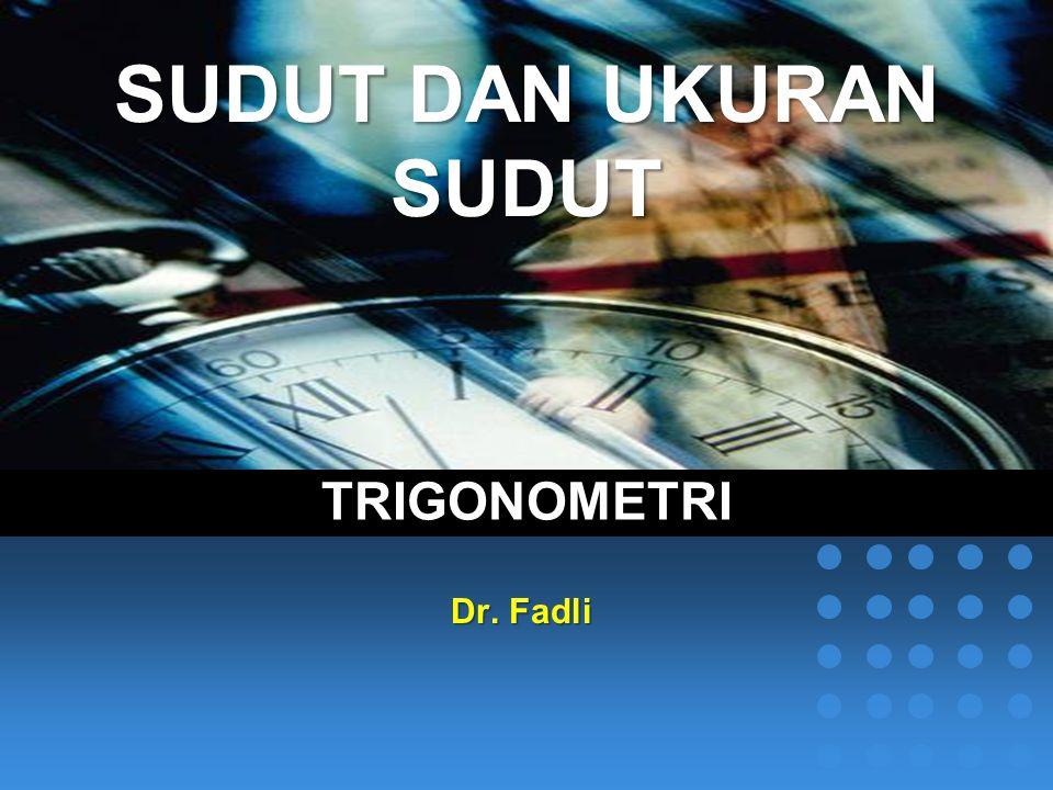 SUDUT DAN UKURAN SUDUT TRIGONOMETRI Dr. Fadli