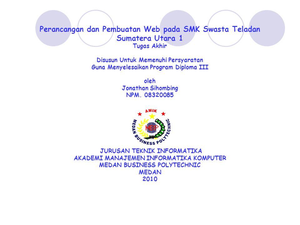 Perancangan dan Pembuatan Web pada SMK Swasta Teladan Sumatera Utara 1 Tugas Akhir Disusun Untuk Memenuhi Persyaratan Guna Menyelesaikan Program Diploma III oleh Jonathan Sihombing NPM.