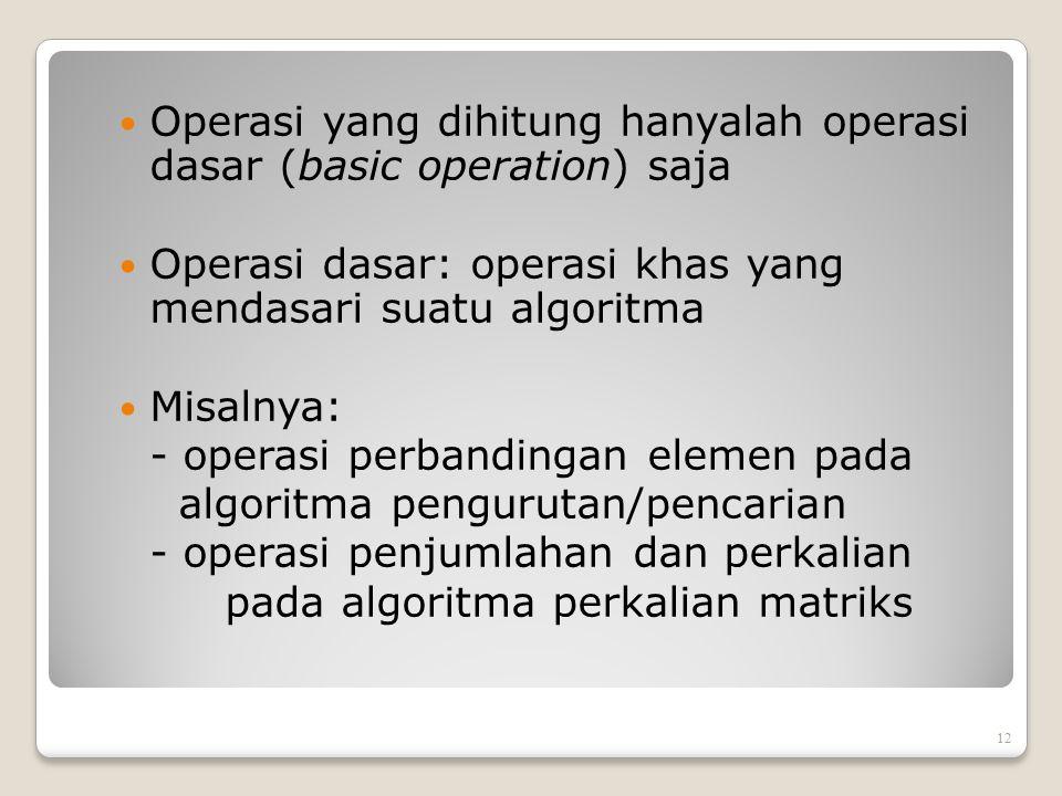 Operasi yang dihitung hanyalah operasi dasar (basic operation) saja