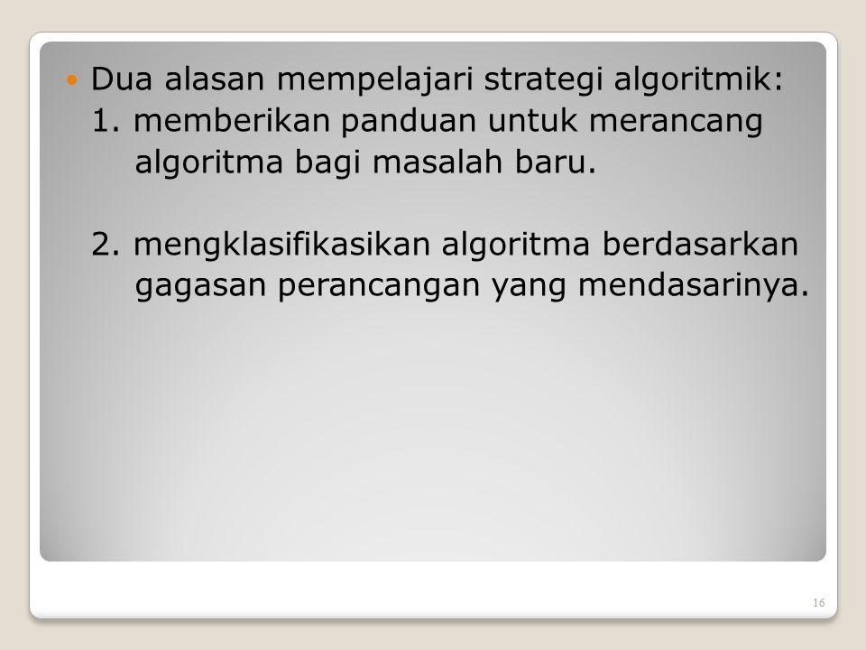 Dua alasan mempelajari strategi algoritmik: