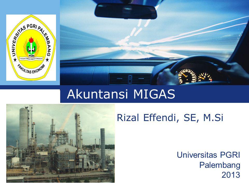 Akuntansi MIGAS Rizal Effendi, SE, M.Si Universitas PGRI Palembang