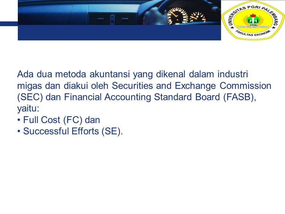 Ada dua metoda akuntansi yang dikenal dalam industri migas dan diakui oleh Securities and Exchange Commission (SEC) dan Financial Accounting Standard Board (FASB), yaitu: