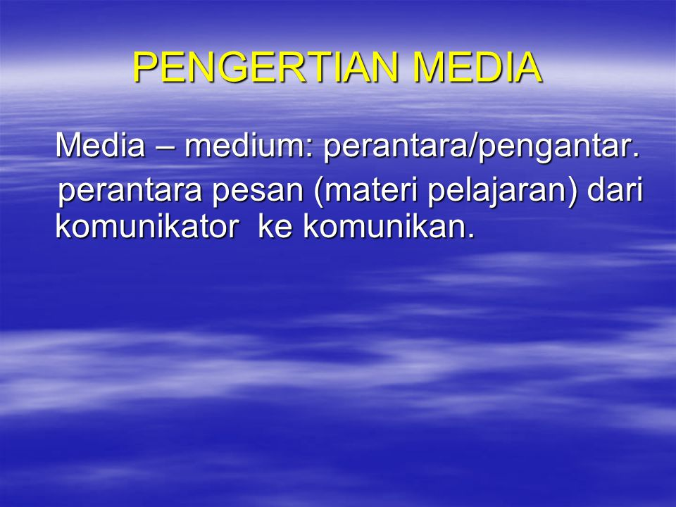 PENGERTIAN MEDIA Media – medium: perantara/pengantar.