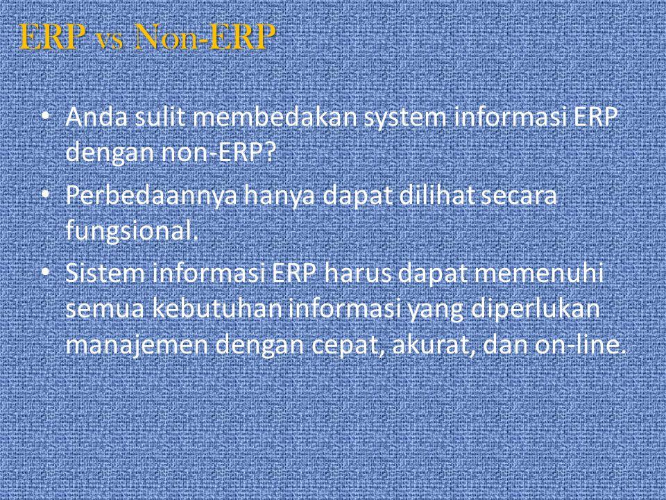 ERP vs Non-ERP Anda sulit membedakan system informasi ERP dengan non-ERP Perbedaannya hanya dapat dilihat secara fungsional.