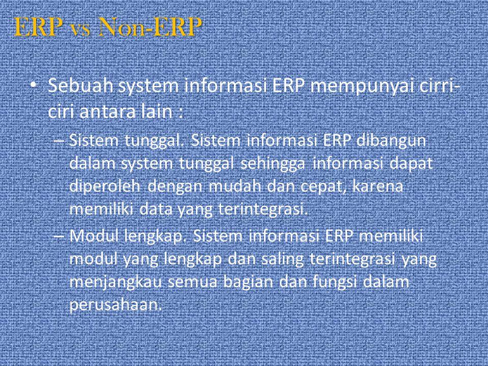 ERP vs Non-ERP Sebuah system informasi ERP mempunyai cirri-ciri antara lain :