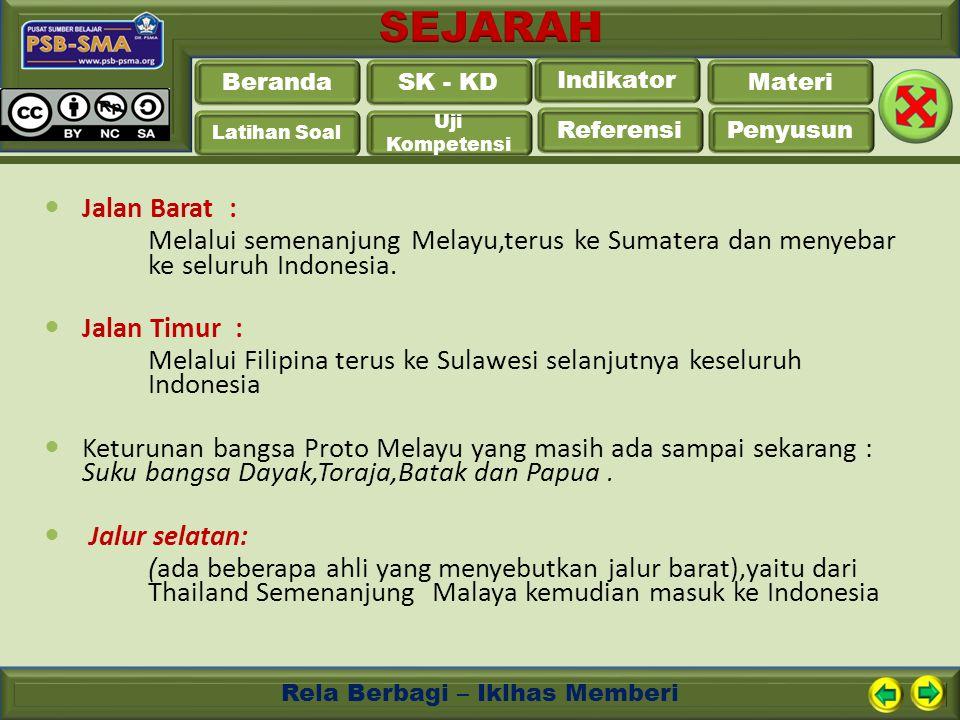 Jalan Barat : Melalui semenanjung Melayu,terus ke Sumatera dan menyebar ke seluruh Indonesia. Jalan Timur :