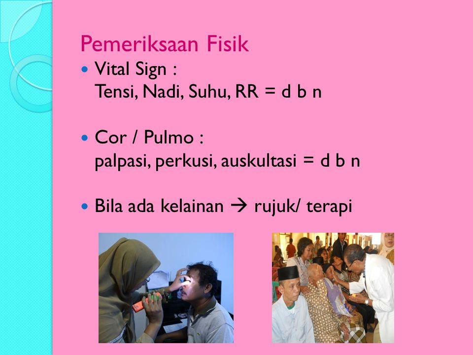 Pemeriksaan Fisik Vital Sign : Tensi, Nadi, Suhu, RR = d b n