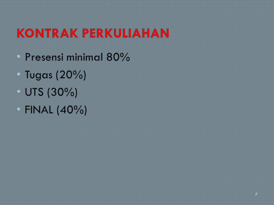 KONTRAK PERKULIAHAN Presensi minimal 80% Tugas (20%) UTS (30%)
