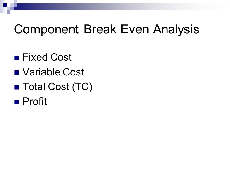 Component Break Even Analysis