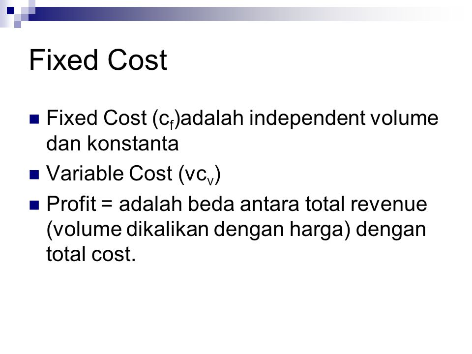 Fixed Cost Fixed Cost (cf)adalah independent volume dan konstanta