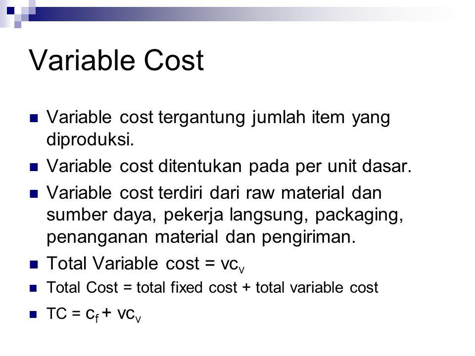 Variable Cost Variable cost tergantung jumlah item yang diproduksi.