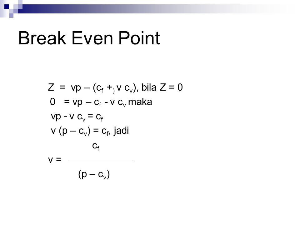 Break Even Point Z = vp – (cf +) v cv), bila Z = 0