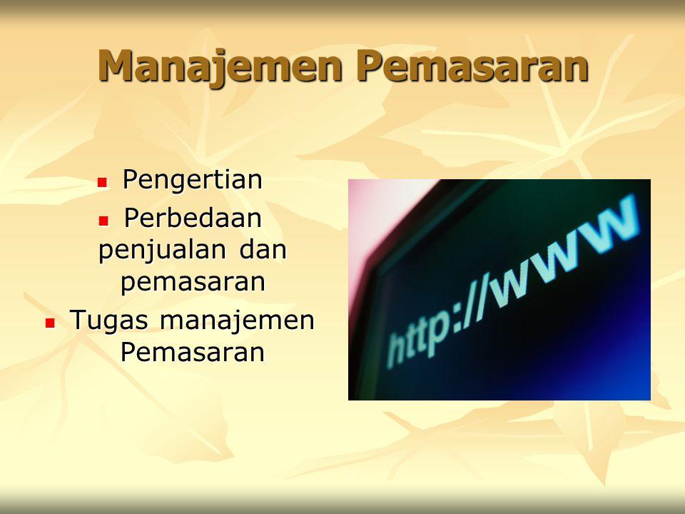 Manajemen Pemasaran Pengertian Perbedaan penjualan dan pemasaran