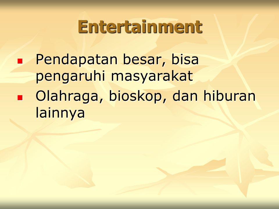 Entertainment Pendapatan besar, bisa pengaruhi masyarakat
