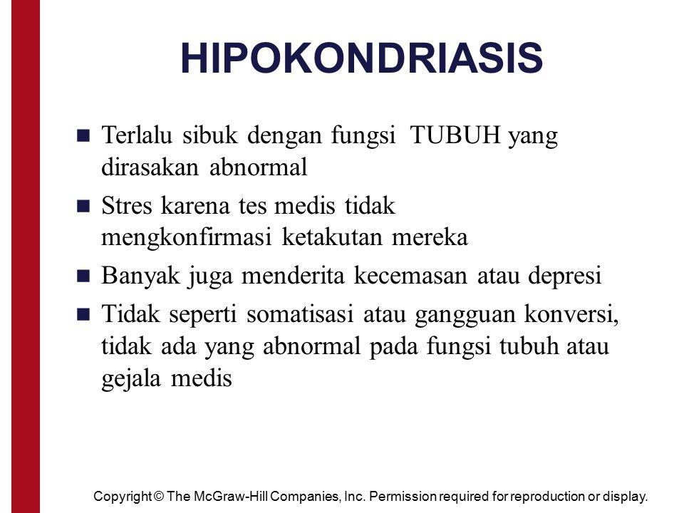 HIPOKONDRIASIS Terlalu sibuk dengan fungsi TUBUH yang dirasakan abnormal. Stres karena tes medis tidak mengkonfirmasi ketakutan mereka.