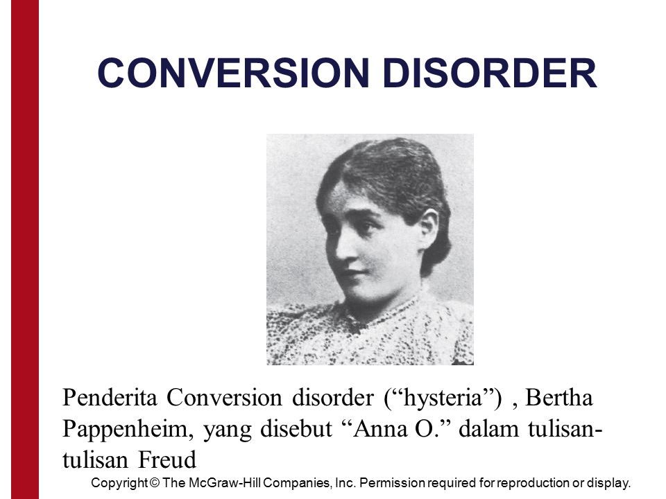 CONVERSION DISORDER Penderita Conversion disorder ( hysteria ) , Bertha Pappenheim, yang disebut Anna O. dalam tulisan-tulisan Freud.