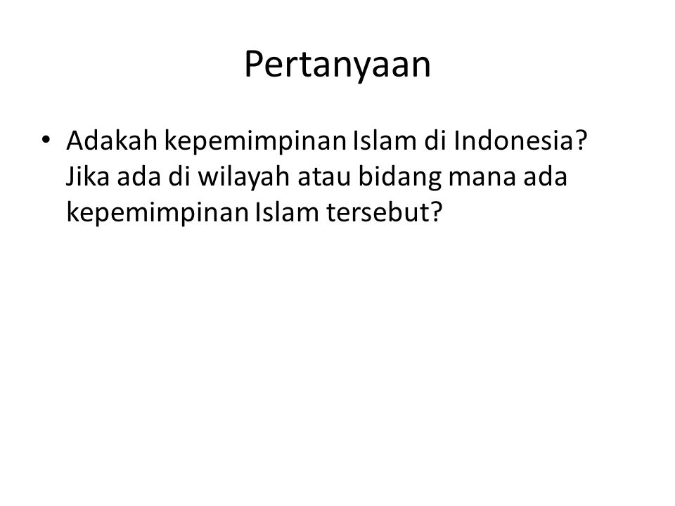 Pertanyaan Adakah kepemimpinan Islam di Indonesia.