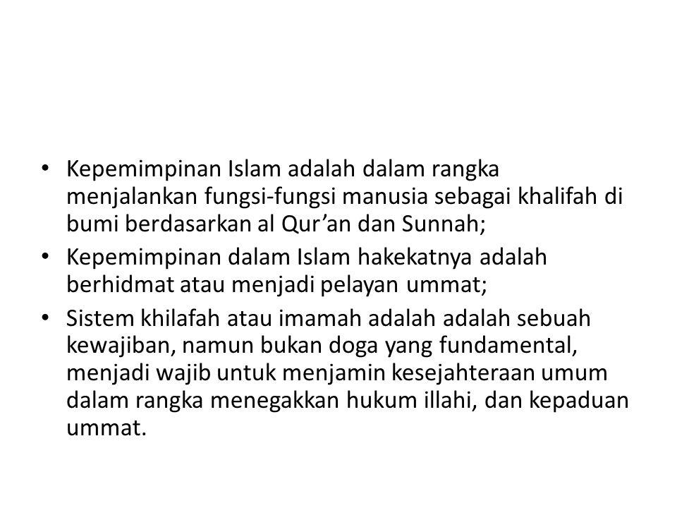 Kepemimpinan Islam adalah dalam rangka menjalankan fungsi-fungsi manusia sebagai khalifah di bumi berdasarkan al Qur'an dan Sunnah;