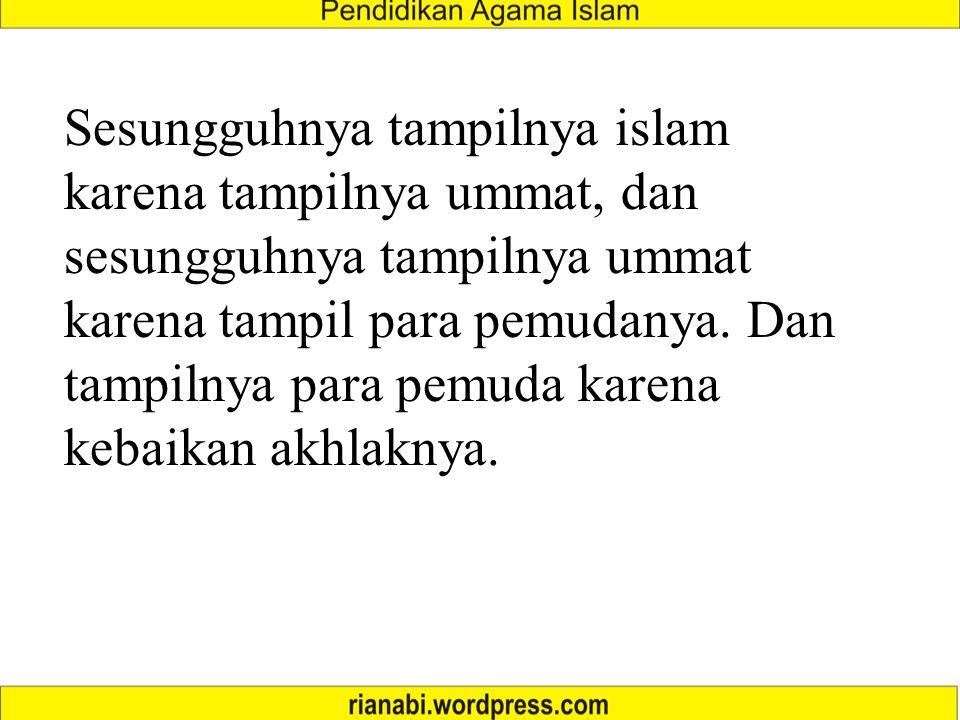 Sesungguhnya tampilnya islam karena tampilnya ummat, dan sesungguhnya tampilnya ummat karena tampil para pemudanya.