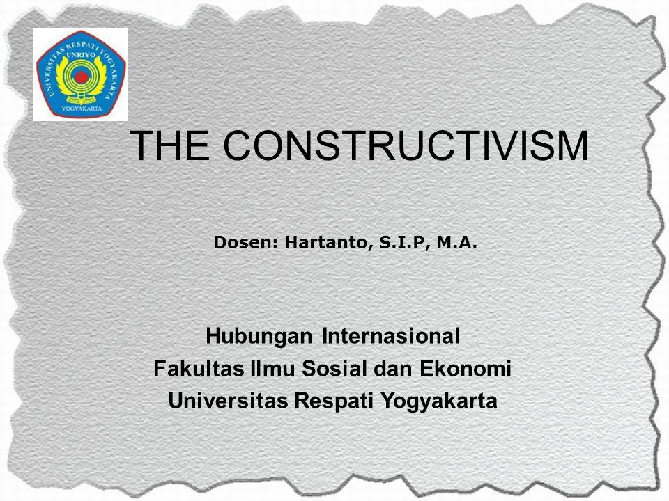 THE CONSTRUCTIVISM Hubungan Internasional