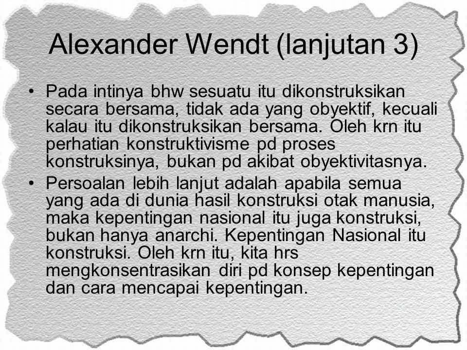 Alexander Wendt (lanjutan 3)