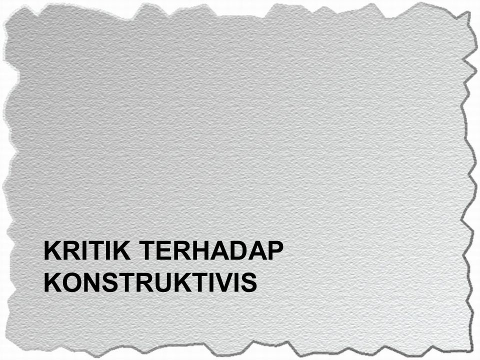 KRITIK TERHADAP KONSTRUKTIVIS