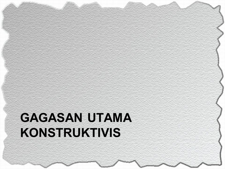 GAGASAN UTAMA KONSTRUKTIVIS