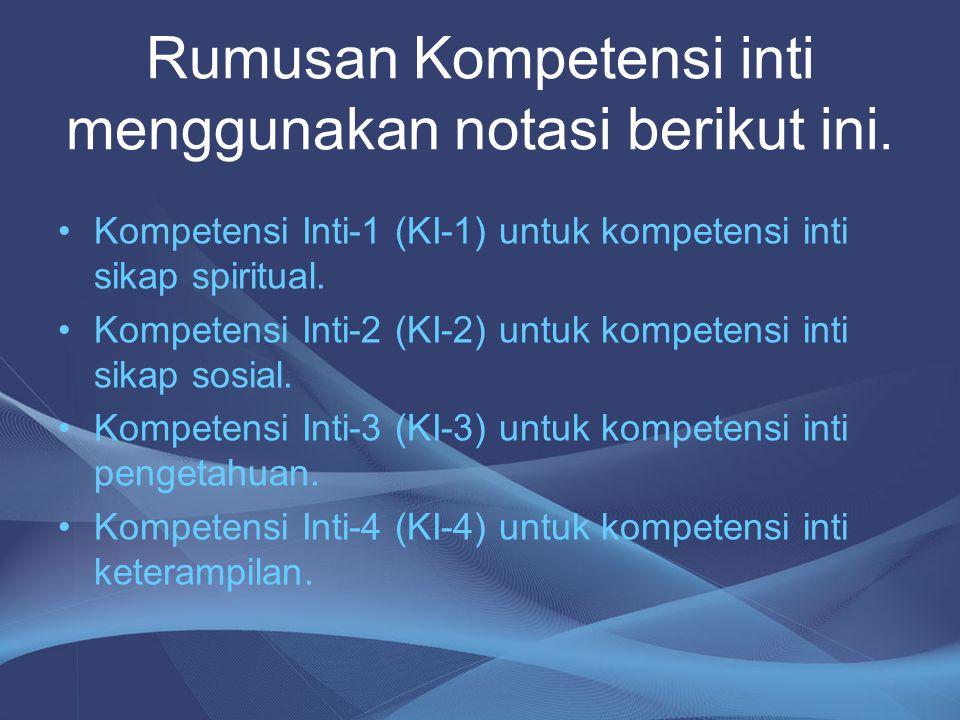 Rumusan Kompetensi inti menggunakan notasi berikut ini.