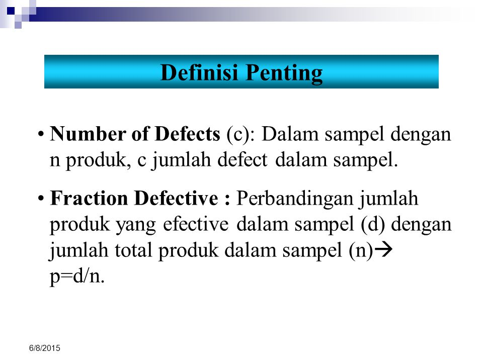 Definisi Penting Number of Defects (c): Dalam sampel dengan n produk, c jumlah defect dalam sampel.
